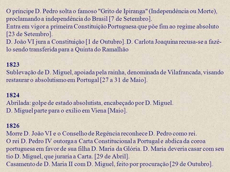 O príncipe D. Pedro solta o famoso Grito de Ipiranga (Independência ou Morte), proclamando a independência do Brasil [7 de Setembro]. Entra em vigor a primeira Constituição Portuguesa que põe fim ao regime absoluto [23 de Setembro]. D. João VI jura a Constituição [1 de Outubro]. D. Carlota Joaquina recusa-se a fazê-lo sendo transferida para a Quinta do Ramalhão